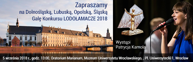 Serdecznie zapraszamy na Dolnośląską, Lubuską, Opolską, Śląską Regionalną Galę XIII Edycji Konkursu LODOŁAMACZE 2018